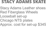 STACY ADAMS SKATE Stacy Adams Leather shoes Red Fiberglass Wheels Looseball set-up Chicago NTS plates Approx. cost for set-up $345